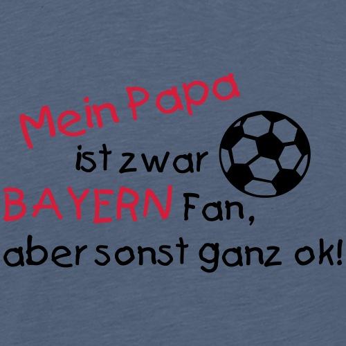Mein Papa ist Bayern Fan - Männer Premium T-Shirt