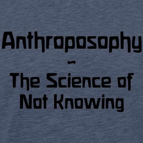 Anthroposophy The Science of Not Knowing - Männer Premium T-Shirt