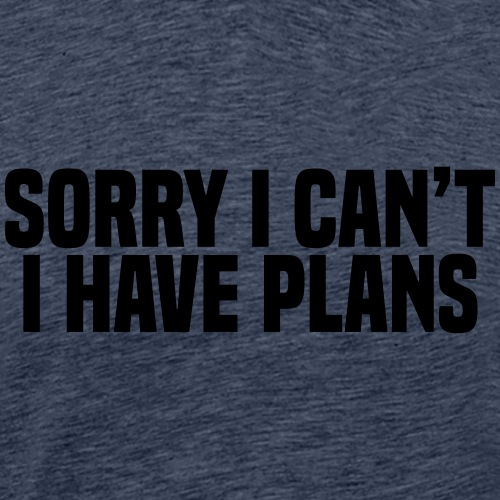 Sorry I Can't I Have Plans - Men's Premium T-Shirt