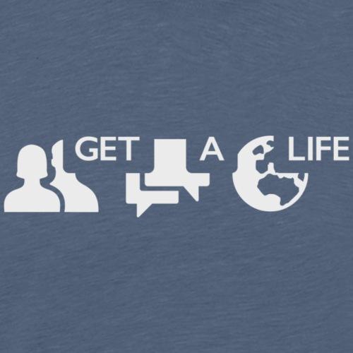 Get a life - Premium-T-shirt herr