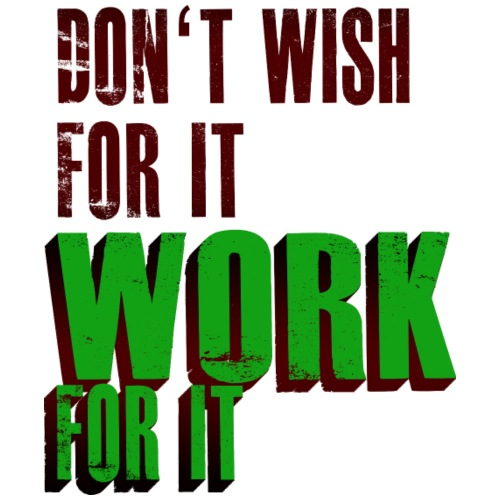 Dont Wish for it, Work for it! - Männer Premium T-Shirt