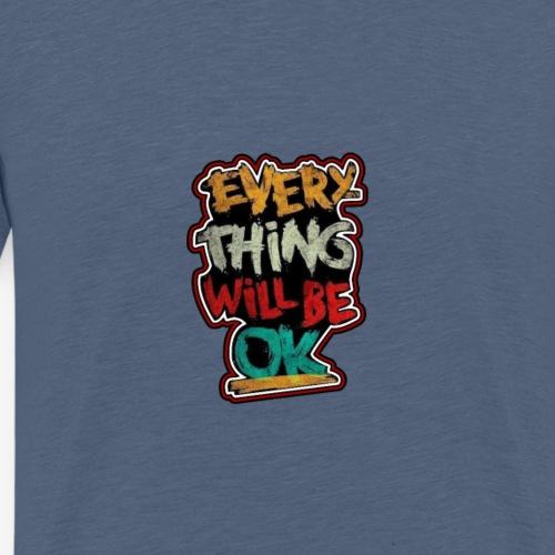 Every thing will be ok - Men's Premium T-Shirt