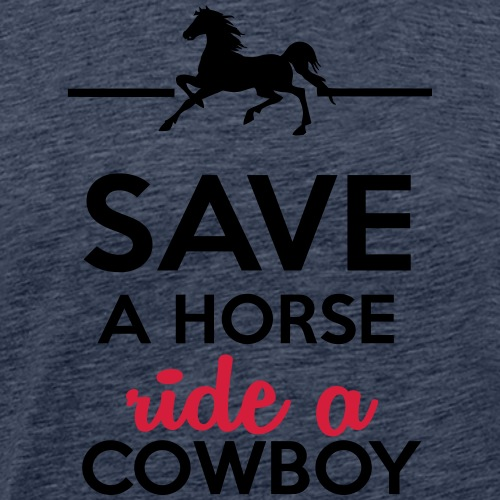 Cowboys und Pferde - Save a Horse ride a Cowboy - Männer Premium T-Shirt
