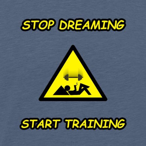 Stop Dreaming Start Training - Männer Premium T-Shirt