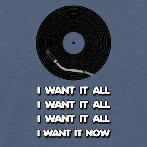 I want it all - Men's Premium T-Shirt