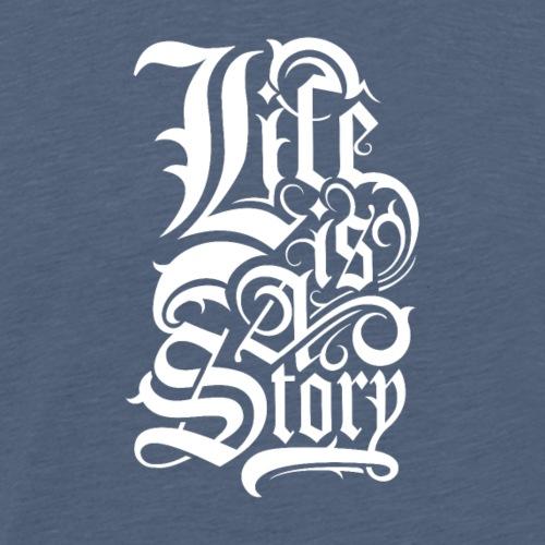 Das Leben ist eine Geschichte - Männer Premium T-Shirt
