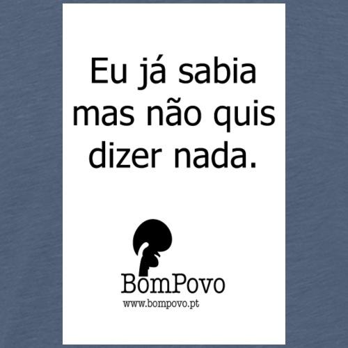 eujasabiamasnaoquisdizernada - Men's Premium T-Shirt