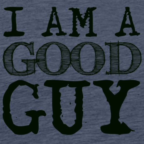 I am a good guy - Men's Premium T-Shirt