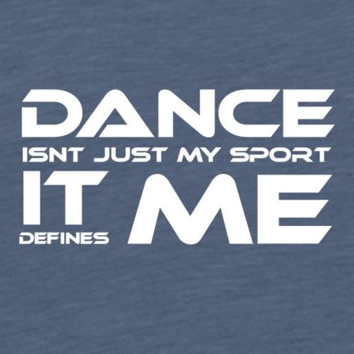 Dance isnt just my sport it defines me - Herre premium T-shirt