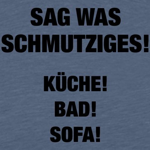 Sag was schmutziges! (Spruch) - Männer Premium T-Shirt