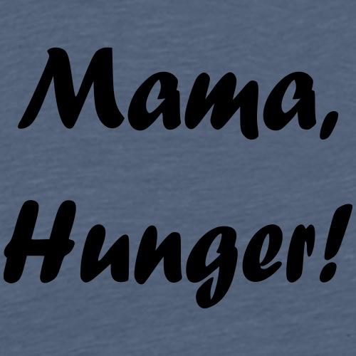 Mama, Hunger! - Männer Premium T-Shirt