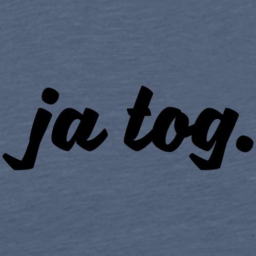 ja tog. - Mannen Premium T-shirt