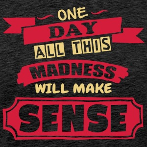 Madness Makes Sense - T-shirt Premium Homme