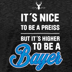 Higher to be a Bayer! Bayrisch lustig! - Männer Premium T-Shirt