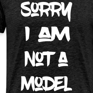 Sorry, I'm not a model - Men's Premium T-Shirt