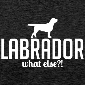 LABRADOR what else - Männer Premium T-Shirt