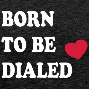 Born_to_be_dialed_v1 - Mannen Premium T-shirt