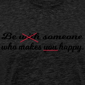Be someone who makes you happy. - Männer Premium T-Shirt
