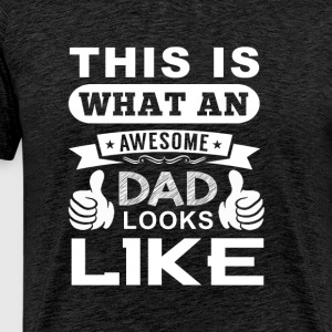 This an awesome dad looks like - Men's Premium T-Shirt
