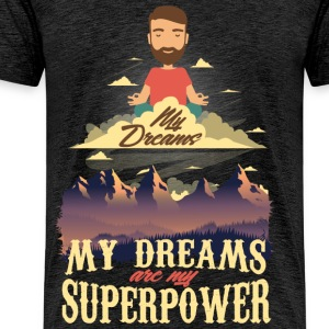 My Dreams Are My Superpower - T-shirt Premium Homme