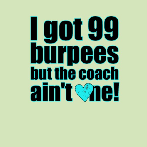 I got 99 burpees but the coach ain't one! - Männer Premium T-Shirt