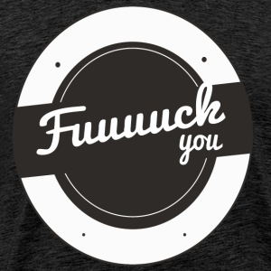 FUCK YOU - Mannen Premium T-shirt
