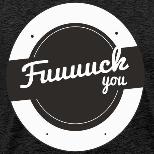 FUCK YOU - Männer Premium T-Shirt