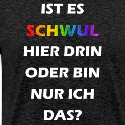 Ist es schwul hier drin? - Männer Premium T-Shirt
