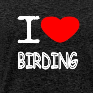 I LOVE BIRDING - Men's Premium T-Shirt