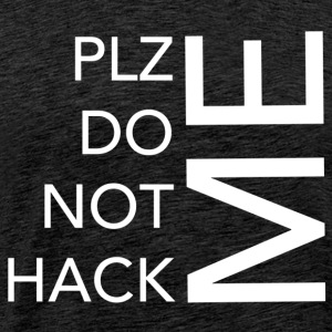 PLZ DO NOT HACK ME - Männer Premium T-Shirt