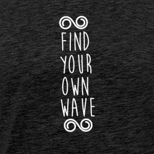 FIND YOUR OWN WAVE - Männer Premium T-Shirt