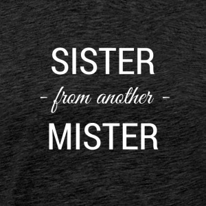 sister from another mister white 2 - Men's Premium T-Shirt