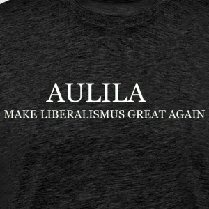 Aulila- Make Liberalismus Great Again - Männer Premium T-Shirt