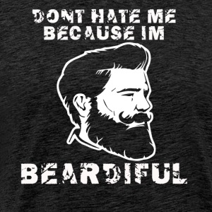 dont hate me Because in Beardiful - Men's Premium T-Shirt