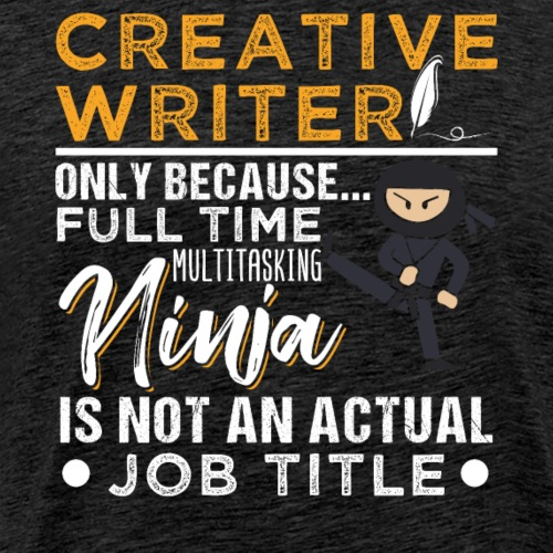 Creative Writer And Multitasking Ninja - Männer Premium T-Shirt