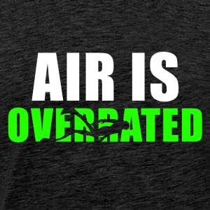 Air is overrated - Männer Premium T-Shirt