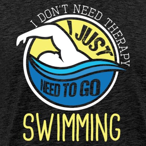 I Swim No Therapy Needed - Männer Premium T-Shirt