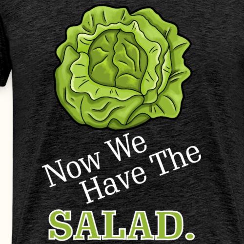 Now we have the salad - weiß - Männer Premium T-Shirt