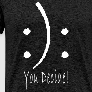 :): You Decide! - Men's Premium T-Shirt