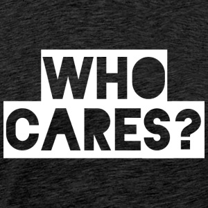 WHO CARES? - Men's Premium T-Shirt