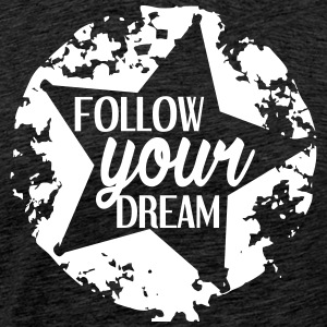FOLLOW_YOUR_DEAM-weiß - Männer Premium T-Shirt