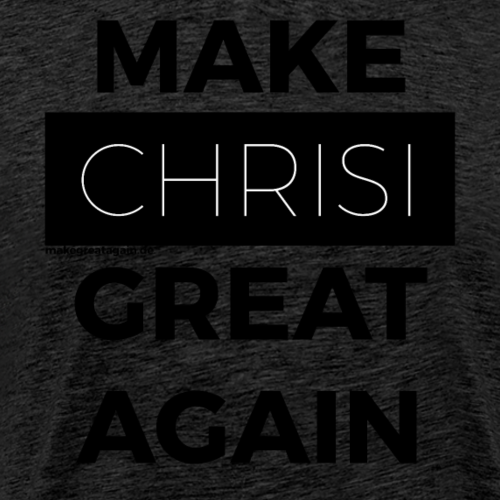 MAKE CHRISI GREAT AGAIN black - Männer Premium T-Shirt