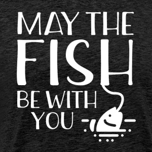 May be the fish to you! 1 Angler Must-Have - Men's Premium T-Shirt