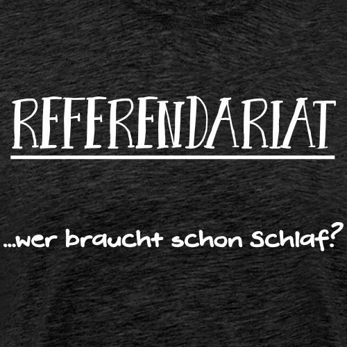 Referendariat: Wer braucht schon Schlaf? - Männer Premium T-Shirt
