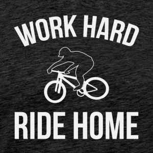 WORK HARD RIDE HOME - Männer Premium T-Shirt