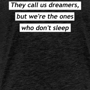 They call us dreamers - Men's Premium T-Shirt