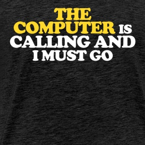 The computer is calling and I must go - Männer Premium T-Shirt