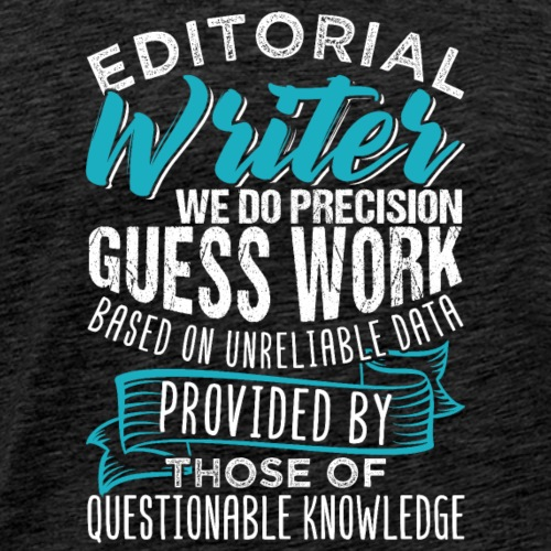 Editorial Writer We Do Precision Guess Work - Männer Premium T-Shirt