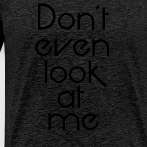 Dont look at me - Mannen Premium T-shirt