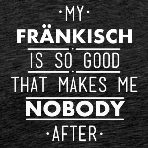 my Frankish is so good - Men's Premium T-Shirt